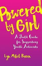 Powered by Girl : A Field Guide for Working with Youth Activists by Lyn Mikel...