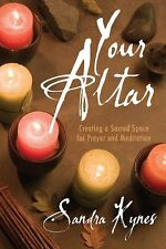 Your Altar: Creating A Sacred Space, by Sandra Kynes!