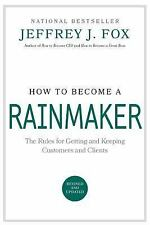 How to Become a Rainmaker: The Rules for Getting and Keeping Customers and Clien