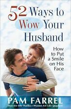 52 Ways to Wow Your Husband : How to Put a Smile on His Face by Pam Farrel...