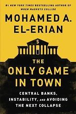 The Only Game in Town : Central Banks, Instability, and Avoiding the Next...