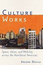 NEW - Culture Works: Space, Value, and Mobility Across the Neoliberal Americas
