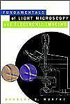 Fundamentals of Light Microscopy and Electronic Imaging by Douglas B. Murphy...