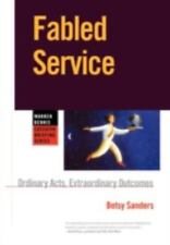 Fabled Service: Ordinary Acts, Extraordinary Outcomes Sanders, Betsy Paperback