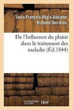 De l'Influence du Plaisir Dans le Traitement des Maladies by Richond Des...