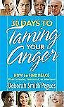 30 Days to Taming Your Anger : How to Find Peace When Irritated, Frustrated,...