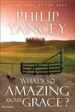 What's So Amazing About Grace? Yancey, Philip Hardcover