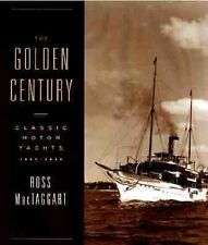 The Golden Century : Classic Motor Yachts, 1830-1930 by Ross MacTaggart...