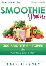 Smoothie Power : 300 Delicious Recipes for Weight Loss, Detox and Vitality by...