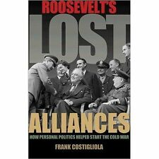 Roosevelt's Lost Alliances: How Personal Politics Helped Start the Cold War by