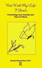 Not With My Life I Don't: Preventing Your Suicide And That Of Others, Rosenthal,