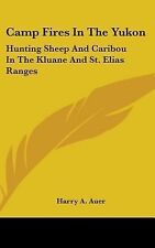 Camp Fires In The Yukon: Hunting Sheep And Caribou In The Kluane And St. Elias R
