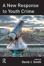 A New Response to Youth Crime by Taylor & Francis Ltd (PB 2010) DAVID J SMITH
