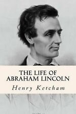 The Life of Abraham Lincoln by Ketcham, Henry 9781503012684 -Paperback