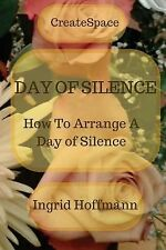 Day of Silence : How to Arrange a Day of Silence by Ingrid Hoffmann (2015,...