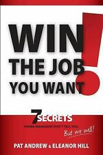 Win the Job You Want! : 7 Secrets Hiring Managers Don't Tell You, but We...