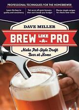 Brew Like a Pro: Make Pub-Style Draft Beer at Home by Dave Miller 2012-Paperback