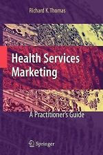 Health Services Marketing : A Practitioner's Guide by Richard K. Thomas...