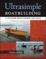 Ultrasimple Boatbuilding : 17 Plywood Boats Anyone Can Build by Gavin Atkin...