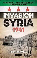 NEW - Invasion Syria, 1941: Churchill and de Gaulle's Forgotten War