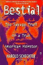 Bestial : The Savage Trail of a True American Monster by Harold Schechter...