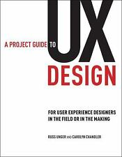 A Project Guide to UX Design: For User Experience Designers in the Field or in