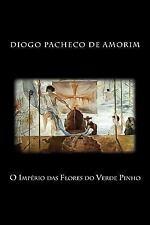 Poesia: O Imprio das Flores Do Verde Pinho by Diogo Pacheco de Amorim (2013,...