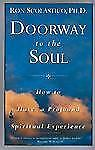Doorway to the Soul : How to Have a Profound Spiritual Experience by Ron...