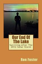 Our End of the Lake : Surviving after the 2012 Solar Storm by Ron Foster...
