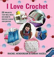 I Love Crochet: 25 Projects That Will Show You How to Crochet Easily a-ExLibrary