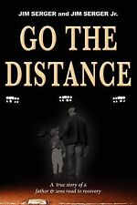Go the Distance : A True Story of a Father and Sons Road to Recovery by Jim...