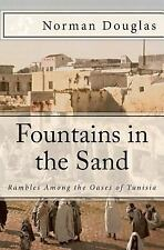Fountains in the Sand : Rambles among the Oases of Tunisia by Norman Douglas...