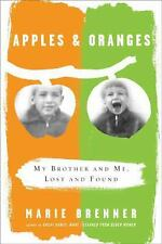 Apples and Oranges : My Brother and Me, Lost and Found by Marie Brenner...