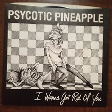 "Psycotic Pineapple:I Wanna Get Rid Of You/Ahead of My Time 1979 7"" 45 MINT"