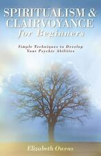 Spiritualism & Clairvoyance for Beginners: Simple Techniques to Develop Your Psy