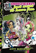 GHOULFRIENDS JUST WANT TO HAVE FUN Monster high series #2 Gitty Daneshvari  book