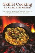 Skillet Cooking for Camp and Kitchen : More Than 101 Modern and Old-Time...