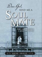 Dear God, Send Me a Soul Mate: Eight Steps for Finding a Spouse...God's Way by S