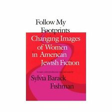 Follow My Footprints : Changing Images of Women in American Jewish Fiction...