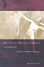 The Cult of Health and Beauty in Germany: A Social History, 1890-1930