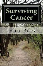 Surviving Cancer : A Holistic Approach to Healing by John Baez (2016, Paperback)