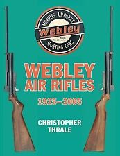 Webley Air Rifles 1925-2005-Christopher Thrale-HARDCOVER-NEW!!