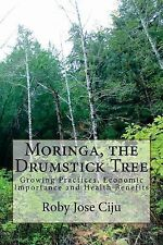 Moringa, the Drumstick Tree : Growing Practices, Economic Importance and...