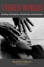 Unseen Worlds : Dealing with Spirits, Witchcraft, and Satanism by Bernhard...