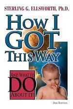 How I Got This Way : And What to Do about It (2nd Edition) by Sterling G....