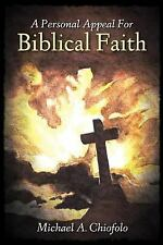 A Personal Appeal for Biblical Faith by Michael a Chiofolo (2016, Paperback)