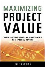 Maximizing Project Value: Defining, Managing, and Measuring for Optimal Return .