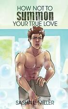 How Not to Summon Your True Love by Sasha L. Miller (2016, Paperback)