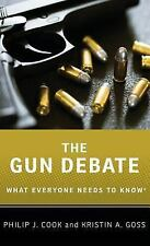 What Everyone Needs to Know: The Gun Debate : What Everyone Needs to Know by...