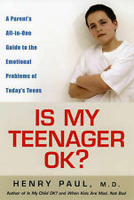 Is My Teenager Ok?: A Parent's All-in-one Guide to the Emotional Problems of Tod